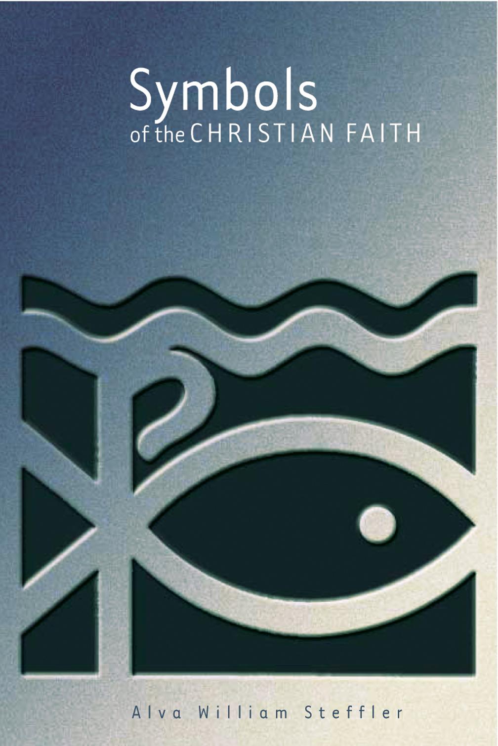 Symbols Of The Christian Faith Alva William Steffler Eerdmans