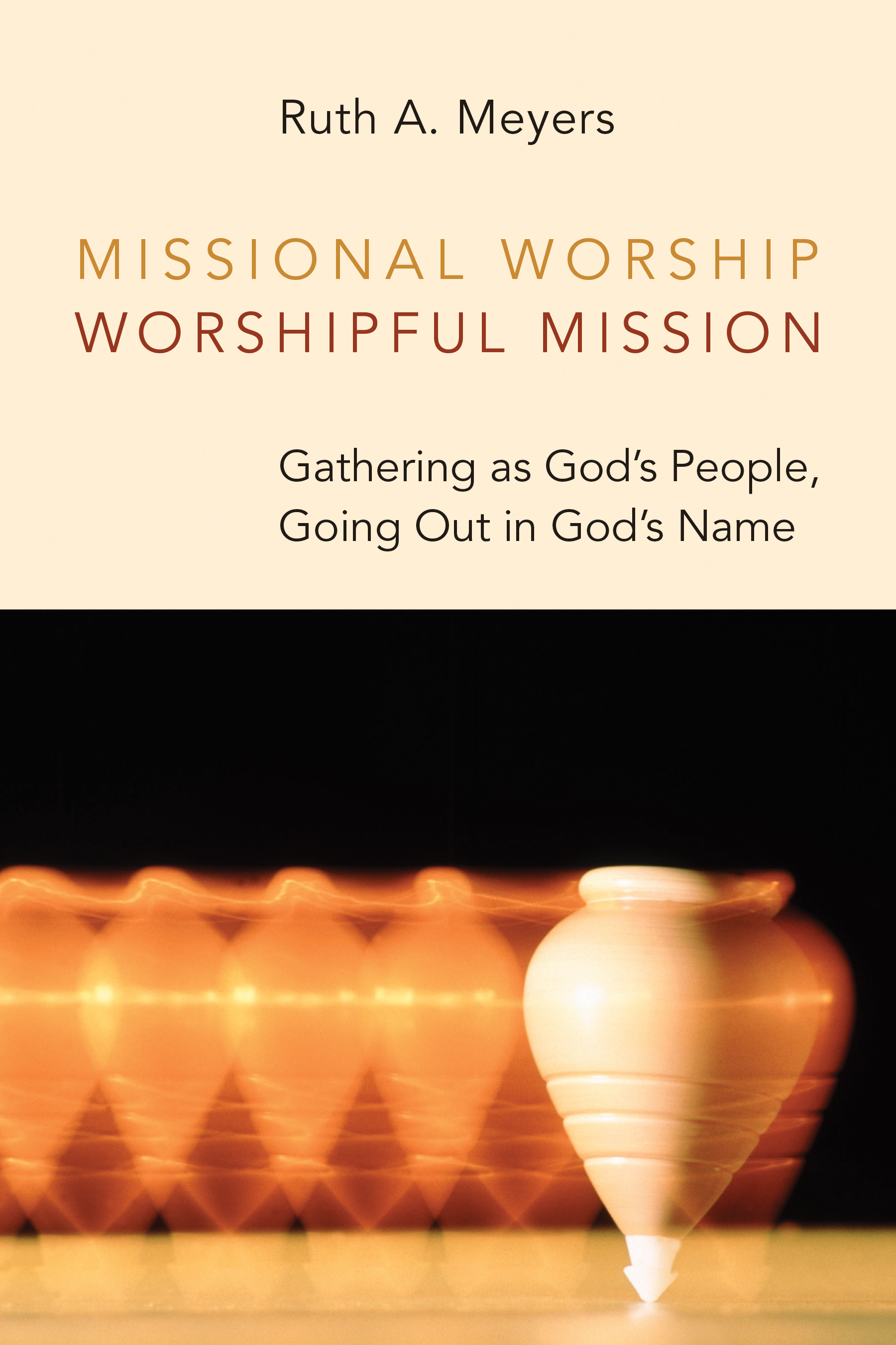missional worship, worshipful mission - ruth a. meyers : eerdmans