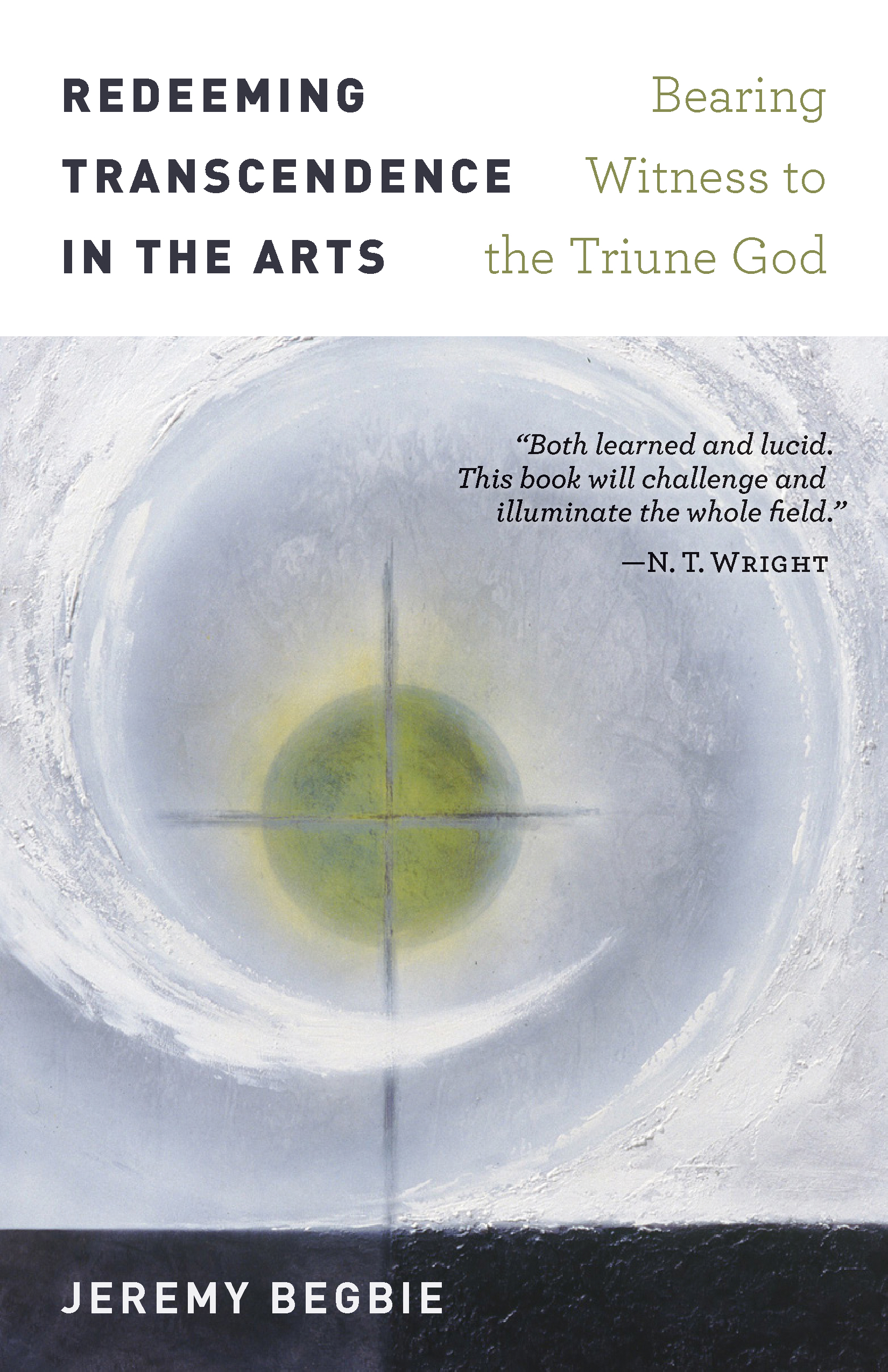 Redeeming Transcendence in the Arts - Jeremy Begbie : Eerdmans
