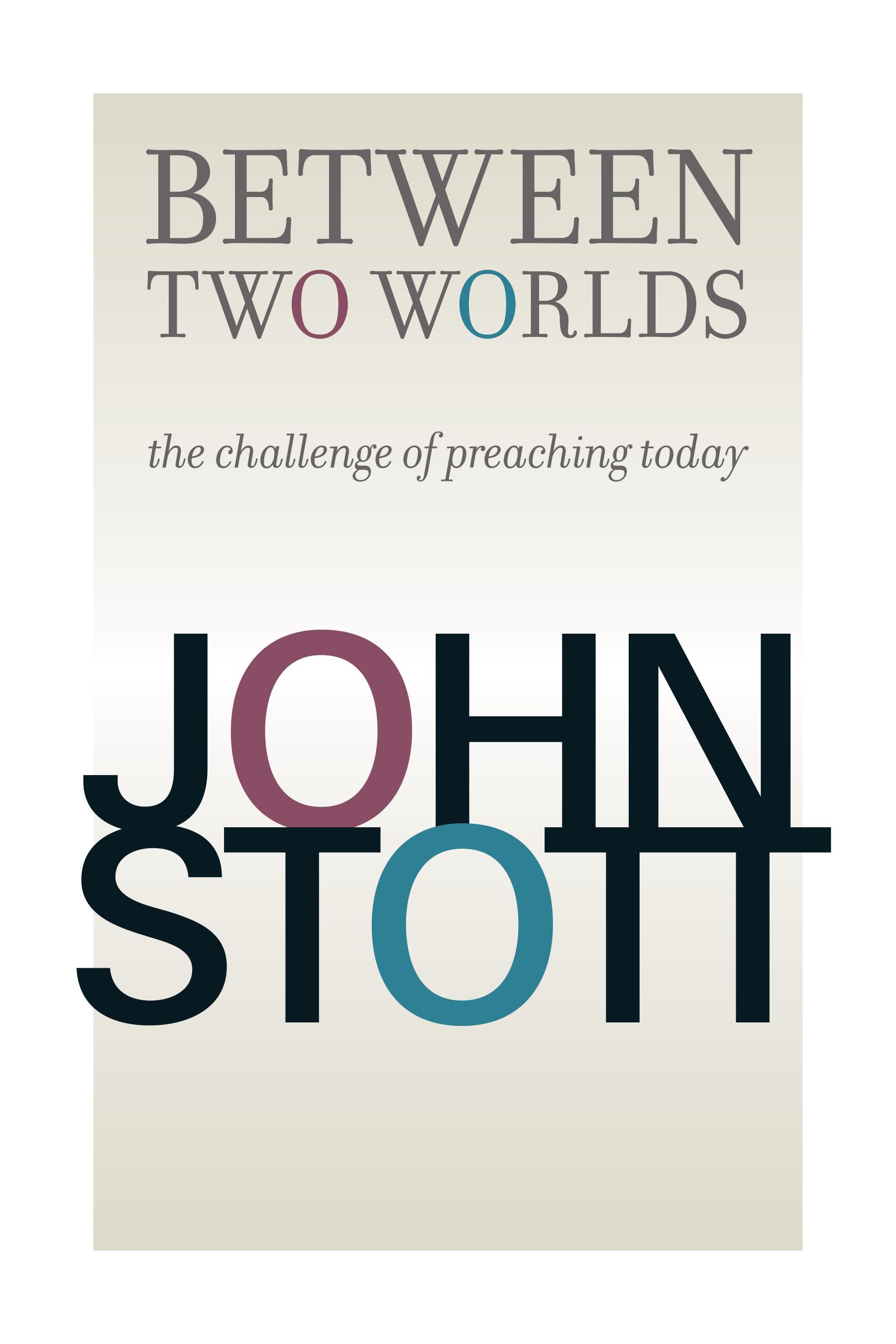 Between Two Worlds - John Stott : Eerdmans