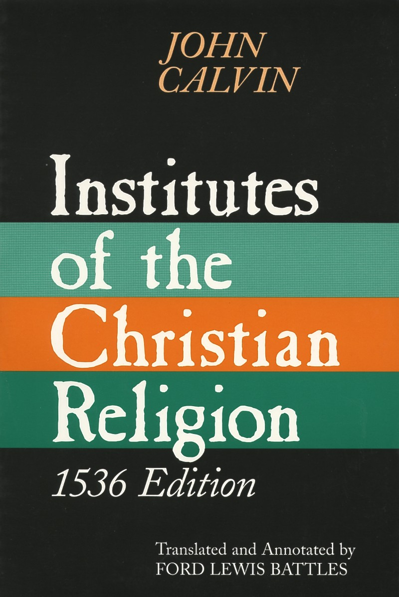 a literary analysis of the book institutes of the christian religion by john calvin Although ricoeur developed his theory of narrative with literary  religion but our analysis remains  john calvin, institutes of the christian.