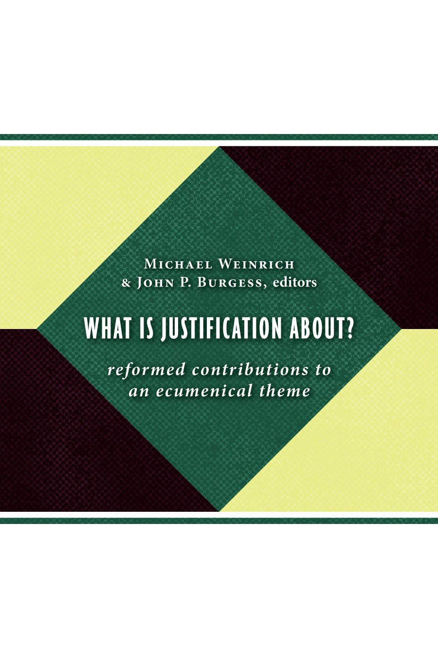 What Is Justification About?: Reformed Contributions to an Ecumenical Theme Michael Weinrich and John P. Burgess
