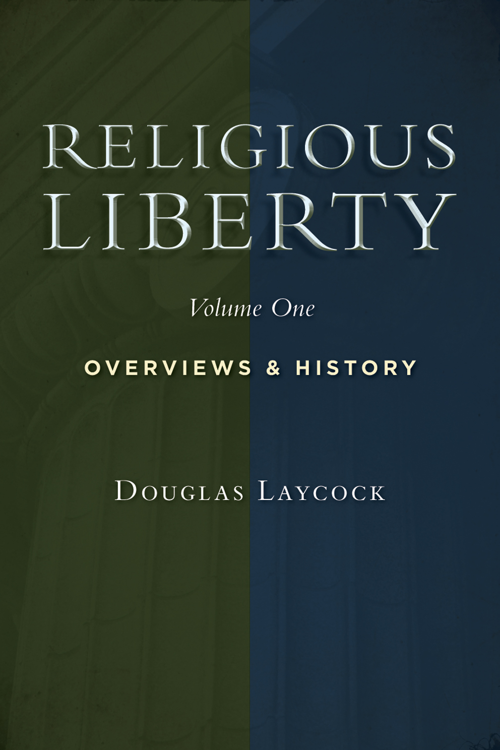 Religious Liberty, Volume 1: Overviews and History